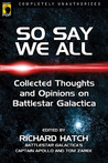 So Say We All: Collected Thoughts and Opinions on Battlestar Galactica