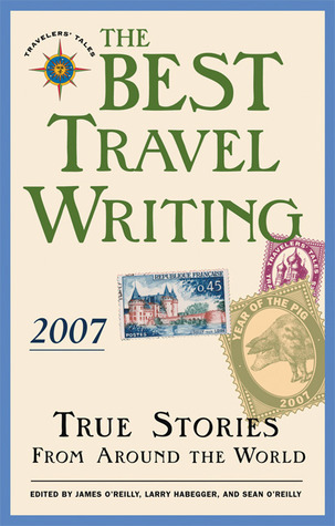 The Best Travel Writing 2007: True Stories from Around the World