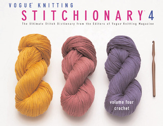 Vogue® Knitting Stitchionary� Volume Four: Crochet: The Ultimate Stitch Dictionary from the Editors of Vogue® Knitting Magazine