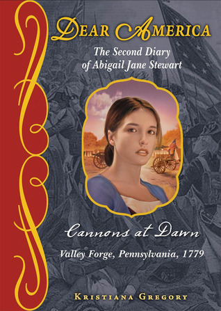 Cannons at Dawn: The Second Diary of Abigail Jane Stewart, Valley Forge, Pennsylvania, 1779 (Dear America)