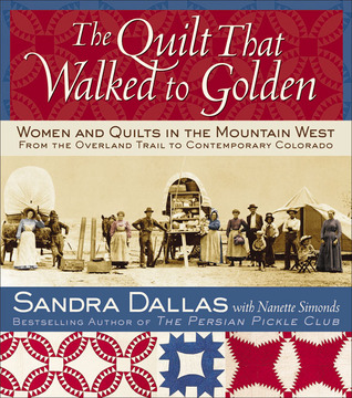 The Quilt That Walked to Golden: Women and Quilts in the Mountain West-From the Overland Trail to Contemporary Colorado