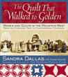 The Quilt That Walked to Golden: Women and Quilts in the Mountain West�From the Overland Trail to Contemporary Colorado