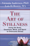 The Art of Stillness: Using the Body, Emotions, Mind, and Spirit to Overcome Stress