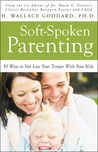 Soft-Spoken Parenting: 50 Ways to Not Lose Your Temper With Your Kids