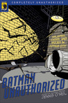Batman Unauthorized: Vigilantes, Jokers, and Heroes in Gotham City