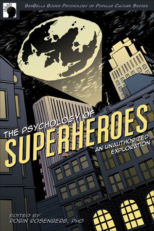 The Psychology of Superheroes by Robin S. Rosenberg
