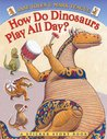 How Do Dinosaurs Play All Day? by Jane Yolen