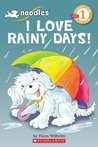 I Love Rainy Days! (Noodles; Scholastic Reader Level 1)