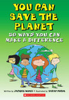 You Can Save the Planet: 50 Ways You Can Make a Difference