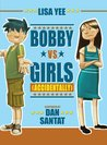 Bobby vs. Girls by Lisa Yee