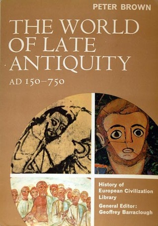 The World of Late Antiquity, AD 150-750 by Peter R.L. Brown