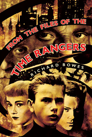 From the Files of the Time Rangers by Richard Bowes