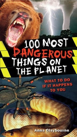 100 Most Dangerous Things On The Planet by Anna Claybourne