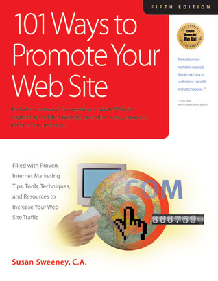 101 Ways to Promote Your Web Site: Filled with Proven Internet Marketing Tips, Tools, Techniques, and Resources to Increase Your Web Site Traffic
