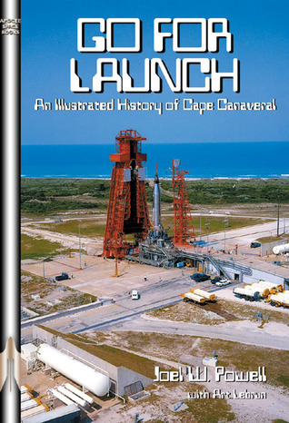 Go For Launch!: An Illustrated History of Cape Canaveral Apogee Books Space Series 61