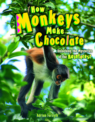 How Monkeys Make Chocolate: Unlocking the Mysteries of the Rain Forest
