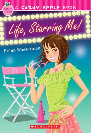 Life, Starring Me! by Robin Wasserman
