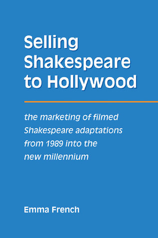 Selling Shakespeare to Hollywood: The Marketing of Filmed Shakespeare Adaptations from 1989 into the New Millennium