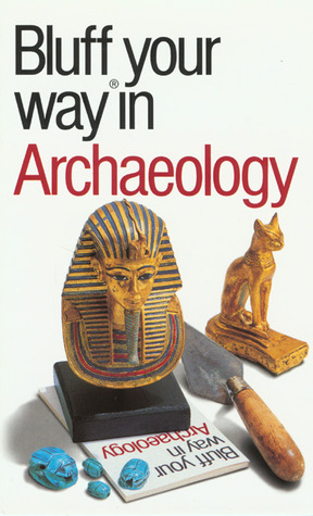 The Bluffer's Guide to Archaeology by Paul G. Bahn