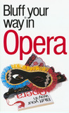 The Bluffer's Guide to Opera: Bluff Your Way in Opera