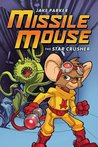 Missile Mouse #1 The Star Crusher by Jake Parker