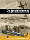 On Special Missions: The Luftwaffe's Research and Experimental Squadrons 1923-1945