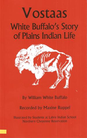 Vostaas: White Buffalo's Story of Plains Indian Life William White Buffalo