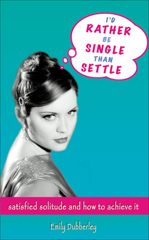 I'd Rather Be Single Than Settle by Emily Dubberley