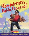 ¡Compórtate, Pablo Picasso!: (Spanish language edition of Just Behave, Pable Picasso!)