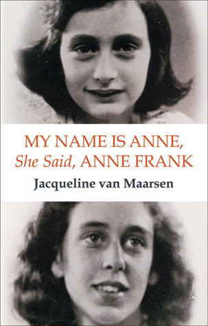 My Name Is Anne, She Said, Anne Frank by Jacqueline van Maarsen