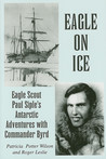 Eagle on Ice: Eagle Scout Paul Siple's Antarctic Adventures with Commander Byrd