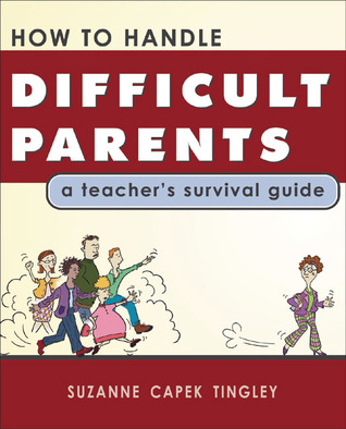 How to Handle Difficult Parents by Suzanne Capek Tingley