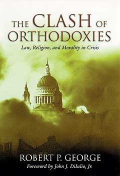 Clash Of Orthodoxies: Law, Religion & Morality In Crisis