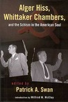 Alger Hiss Whittaker Chambers & the Schism in the American Soul