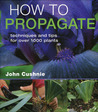 How to Propagate: Techniques and Tips for Over 1000 Plants