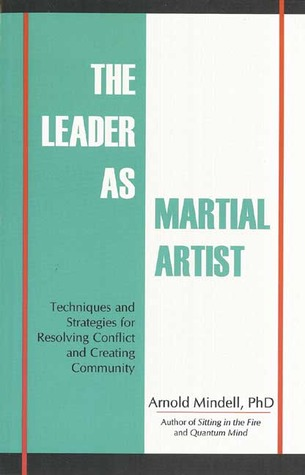 The Leader as Martial Artist by Arnold Mindell