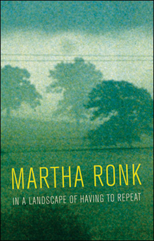 In a Landscape of Having to Repeat by Martha Ronk