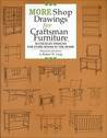 More Shop Drawings for Craftsman Furniture: 30 Stickley Designs for Every Room in the Home