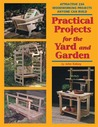 Practical Projects for the Yard and Garden: Attractive 2x4 Woodworking Projects Anyone Can Build
