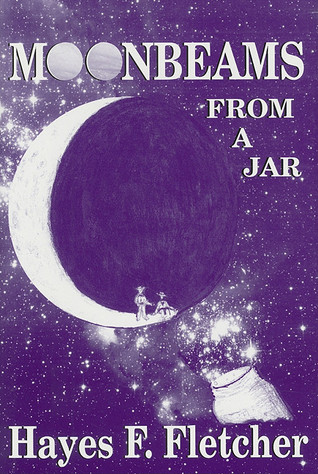 Moonbeams from a Jar by Hayes F. Fletcher