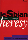 The Lesbian Heresy by Sheila Jeffreys