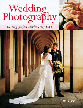 Wedding Photography: Getting Perfect Results Every Time