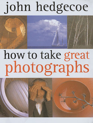 How To Take Great Photographs by John Hedgecoe