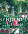 The Fragrant Garden: Growing and Using Scented Plants