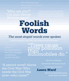 Foolish Words: The Most Stupid Words Ever Spoken