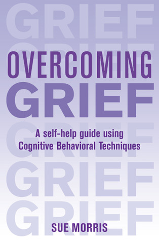 Overcoming Grief: A Self-Help Guide Using Cognitive ...: http://goodreads.com/book/show/6627125-overcoming-grief