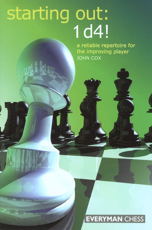 Starting Out: 1d4: A Reliable Repertoire for the Opening Player