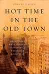 Hot Time in the Old Town by Edward P. Kohn