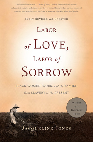 Labor of Love, Labor of Sorrow:  Black Women, Work and the Family from Slavery to The Present