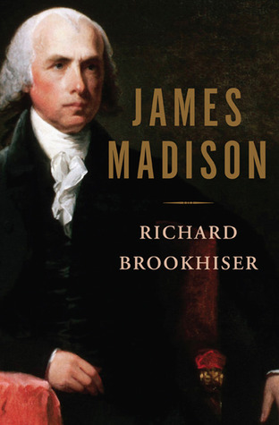 James Madison by Richard Brookhiser